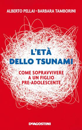 L'età dello Tsunami Come sopravvivere a un figlio preadolescente  Il primo libro è interamente dedicato alla preadolescenza e al segreto per sopravviverle
